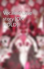 Vocaloid Love story {ON HOLD} by angelic_devil0829