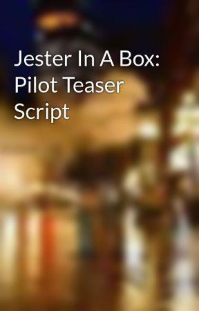 Jester In A Box: Pilot Teaser Script by ColeJDavis