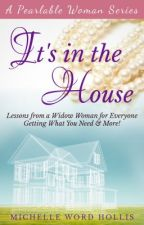 It's in the House: Lessons from a Widow Woman for Everyone by MichelleWordHollis