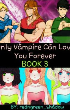 Only vampire can love you forever ( BOOK 3 ) by redngreen_shadow