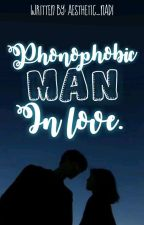 Phonophobic Man, In love. (Ongoing) by aesthetic_nadi