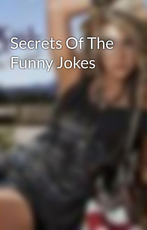 Secrets Of The Funny Jokes by MyAngels