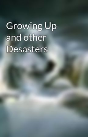 Growing Up and other Desasters by 4SnowWolf