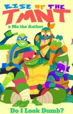 『Do I Look Dumb?』Rise of the Teenage Mutant Ninja Turtles x Me the Author by Totally_Weird