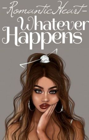Whatever Happens by -RomanticHeart-