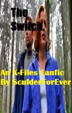 The Switch: An X-Files Fanfiction by SculderForEver