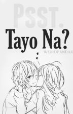 Psst. Tayo Na? (One-Shot) by weirdpandak