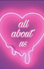 All About Us. [✔] by Saslious