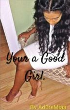 Your A Good Girl (YN and MB story) by Ad0reMiaa
