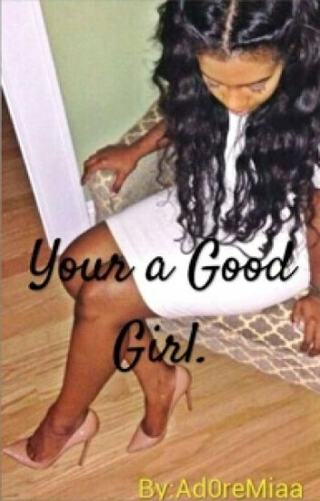 Your A Good Girl (YN and MB story)