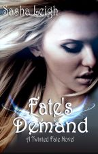 Fate's Demand (Twisted Fate, Book 3) by SashaLeighS