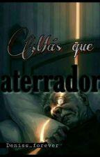 Más que aterrador. by Deniss_forever