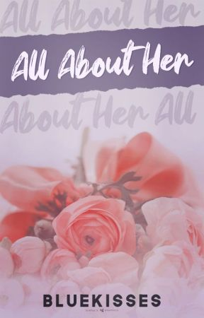 All About Her (Soon to be Published) by bluekisses