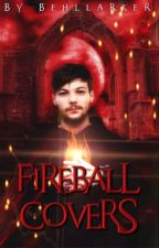  FIREBALL COVERS  by Behllarker