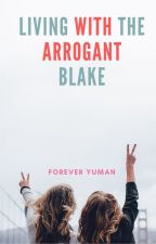 Living With The Arrogant Blake by foreveryuman