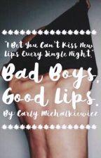 Bad Boy, Good Lips by CARLYMICH