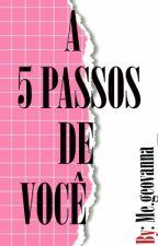 A cinco passos de você by MeGeovanna