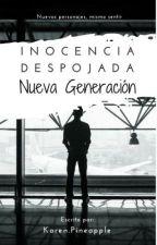 Inocencia Despojada 3: Nueva Generación by KarenPineapple