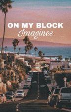 ♡ On My Block Imagines ♡ by _timothee_chalamet
