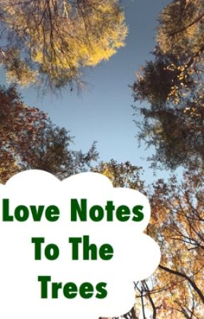 Love Notes to the Trees by TheBloodyPainter