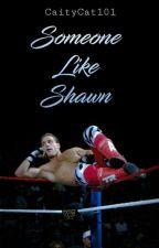 Someone Like Shawn | WWE Story by CaityCat101