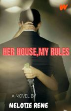 Her House, My Rules / Wattys2020✅ by famousstories
