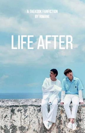Life After [TAEKOOK] END by Rimaanee