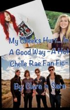 My Cheeks Hurt... In A Good Way ~A Hot Chelle Rae Fan Fic~ (completed with sequel) by SaraElizabethSmith