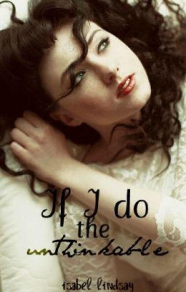 If I do the unthinkable? by isabel-lindsay