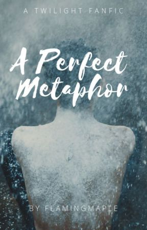 A Perfect Metaphor | A Twilight FanFic | Bella & Edward - I