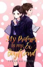 My Professor Is My Ex Boyfriend by freak_na_boyish