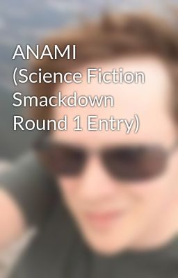 ANAMI (Science Fiction Smackdown Round 1 Entry)