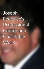 Joseph Federico's Professional Career and Charitable Work by josephfederico1