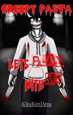 CREEPY PASTA [Let's Play With Me] by KikaKimDena