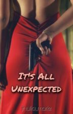 It's All Unexpected by Jhulia_marie