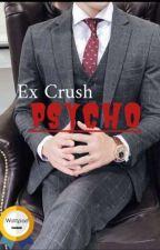 Ex crush psycho ✔ by Lininie