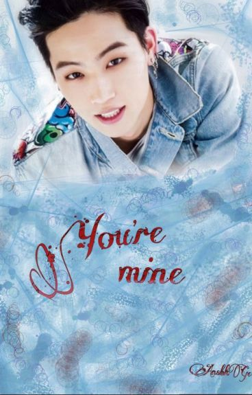 You're mine (GOT7 JB)[Completed]