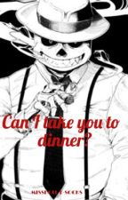 Can I take you to Dinner? Mafi-fell!Sans x Reader.  [COMPLETED] by MissHoll-E-Socks