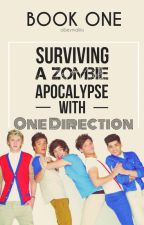 Surviving A Zombie Apocalypse With One Direction | Book One | IN EDITING. by obeymaliks