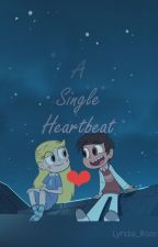 A Single Heartbeat 💓 [SVTFOE Fanfic] by Lyndia_Roze