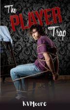 The Player Trap by Kate-Dimka