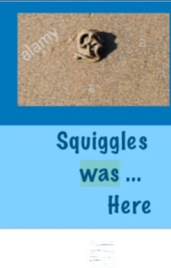 Squiggles Was Here