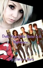 Dude, Your Little Sister Is A Nightmare.. ~ A Hot Chelle Rae Fan Fic ~ (on hold- may not be continued) by SaraElizabethSmith