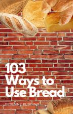 103 Ways to Use Bread by DedennePudding