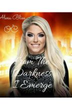 From The Darkness I Emerge [Alexa Bliss x OC] [COMPLETED] by joshedwardspro