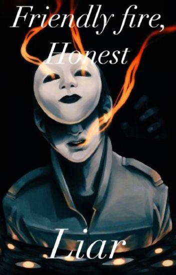 Friendly fire, honest liar