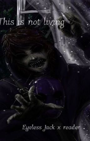 This is not Living (Eyeless Jack x Reader) by Lilly-Pad101