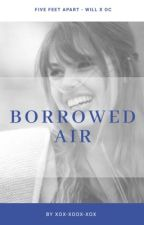 Borrowed Air ~ Five Feet Apart  by xox-xoox-xox