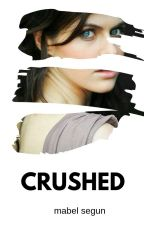Crushed by MabelSegunOfficial