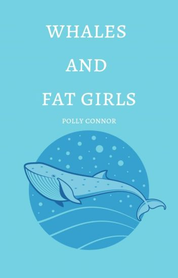 whales and fat girls